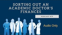 Podcast #79- Sorting Out an Academic Doctor's Finances