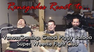 Renegades React to... VanossGaming - Gmod: Piggy Balboa - Super Weenie Fight Club