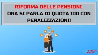 NEWS RIFORMA DELLE PENSIONI: SPUNTA QUOTA 100 CON PENALIZZAZIONI ANNUE DEL 3%!