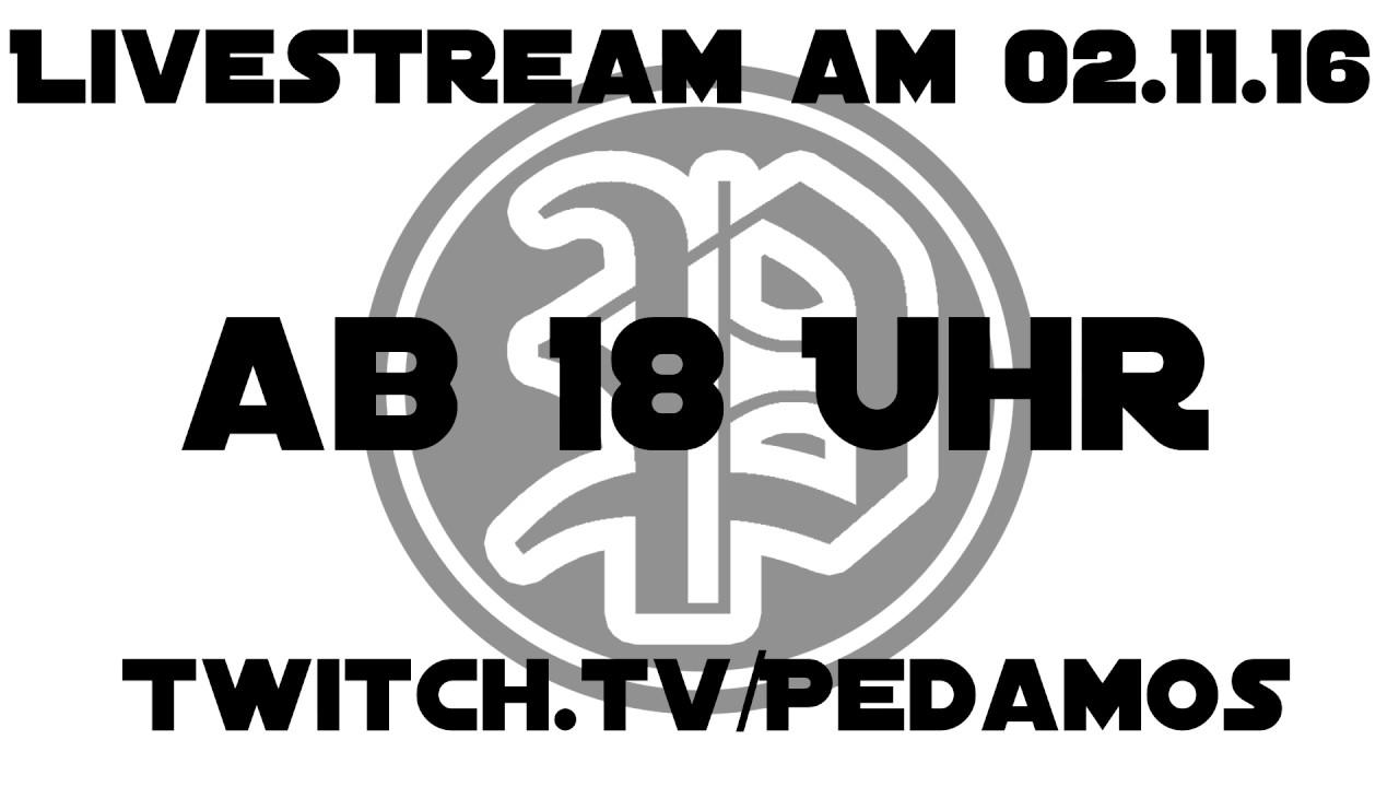 Livestream Am 02 11 16 Ab 18 00 Uhr Auf Www Twitch Tv Pedamos Youtube