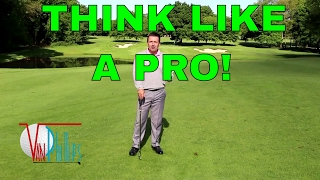 HOW TO SCORE YOUR BEST -   THINK LIKE A TOUR PRO