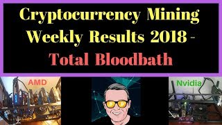 Cryptocurrency Mining Weekly Results 2018 - Total Bloodbath
