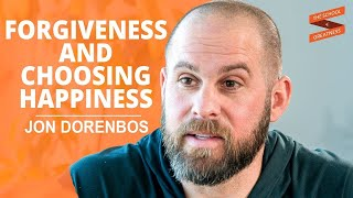 Forgiveness and Choosing Happiness Jon Dorenbos and Lewis Howes