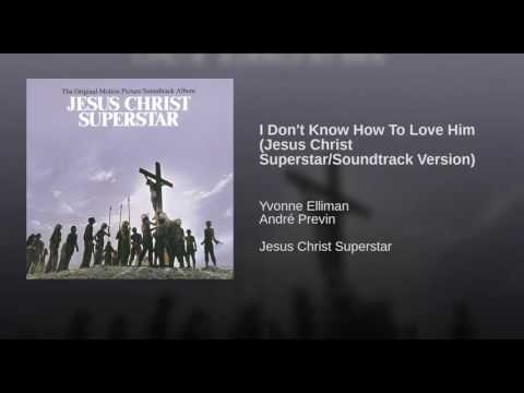 Dont Know How To Love Him Jesus Christ Superstar Soundtrack Version
