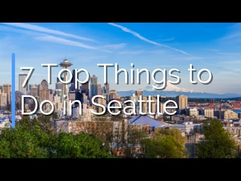 7 Top Things to Do in Seattle