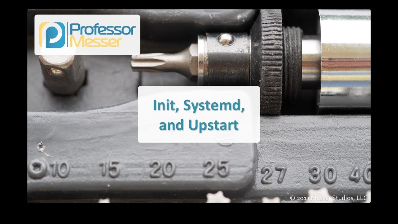 Init, Systemd, and Upstart - CompTIA Linux+ LX0-101, LPIC-1: 101 1