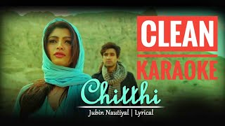 Chitthi - Arranged Karaoke - Jubin Nautiyal & Akanksha Puri | Latest Song of 2019