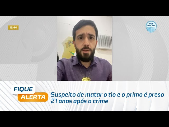 No Sertão: Suspeito de matar o tio e o primo é preso 21 anos após o crime