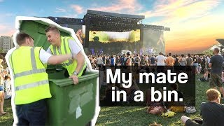 Sneaking my mate into a music festival inside a bin.