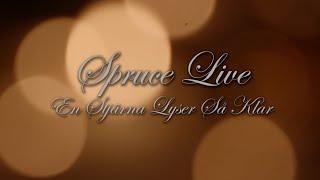 Spruce Live - En Stjärna Lyser Så Klar