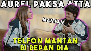 Aurel Paksa Atta Telfon MANTAN di Depan Dia!!!
