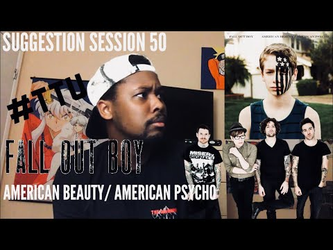Suggestion Session 50: Fall Out Boy  American Beauty  American Psycho ALBUM REACTION + REVIEW