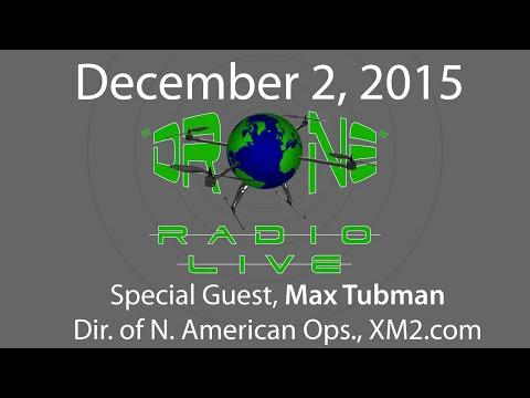 """Drone"" Radio Live, Dec. 2, 2015, Special Guest Max Tubman of XM2 Aerial"
