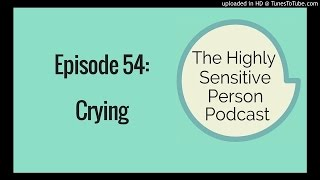 Do Highly Sensitive People cry a lot?
