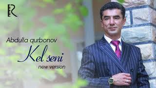 Abdulla Qurbonov Kel Seni Абдулла Курбонов Кел сени New Version