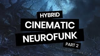 HYBRID CINEMATIC NEUROFUNK // PART 2