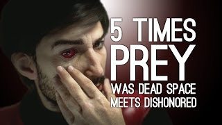Prey: 5 Times Prey Was Dead Space Meets Dishonored