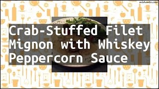 Recipe Crab-Stuffed Filet Mignon with Whiskey Peppercorn Sauce
