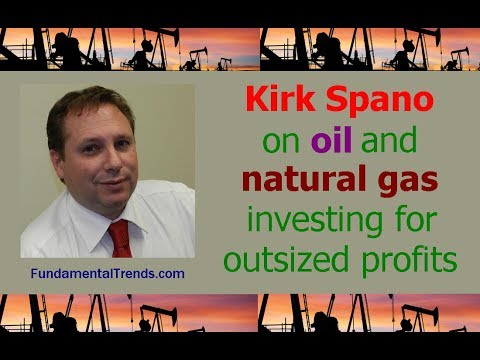 Kirk Spano on oil and natural gas investing for outsized profits