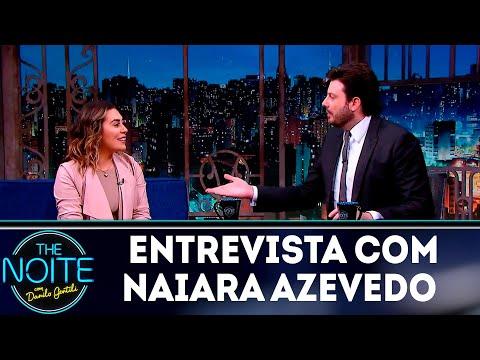 Entrevista com Naiara Azevedo  The noite 011118
