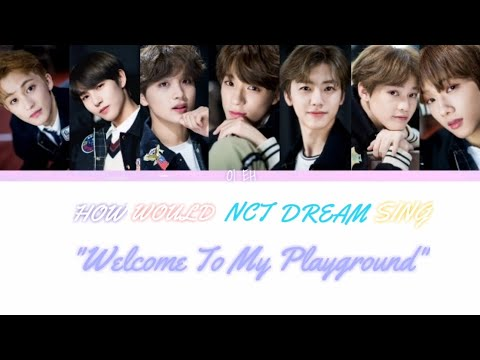 """How Would """"NCT DREAM"""" Sing """"Welcome To My Playground"""""""