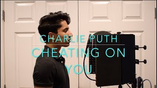 Charlie Puth - Cheating On You [Cover]