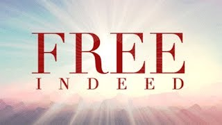 July 2, 2017 Free Indeed