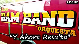 Video Los Bam Band Orquesta -- Y AHORA RESULTA (2018) download MP3, 3GP, MP4, WEBM, AVI, FLV Agustus 2018