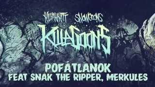 KILLAKIKITT - POFÁTLANOK ft SNAK THE RIPPER, MERKULES (PRODUCED BY SNOWGOONS)
