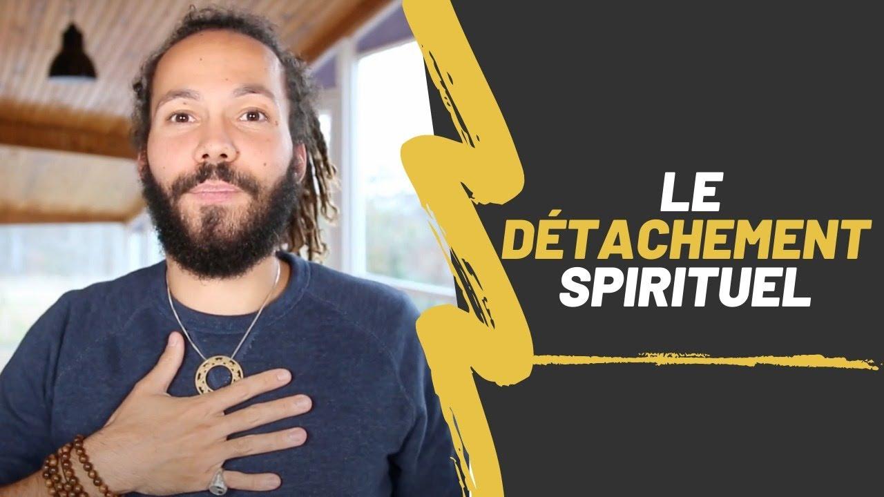 LE DÉTACHEMENT SPIRITUEL - YouTube
