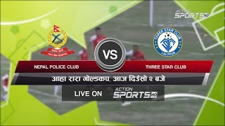 Nepal Police Club VS Three Star Club    18th Aaha Rara Gold Cup 2020