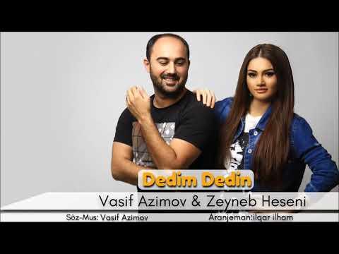 Vasif Azimov ft Zeyneb Heseni  - Dedim Dedin (2018 ) YENI