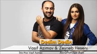 Vasif Azimov ft Zeyneb Heseni  - Dedim Dedin (2018 ) YENI Resimi