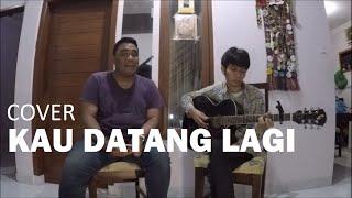 Kau Datang Lagi - Tulus (Cover by Derri ft. Krysostomus Eko)