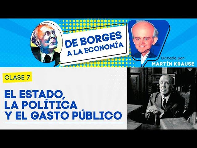 El Estado, la política y el gasto público | De Borges a la Economía, por Martín Krause - Clase 7