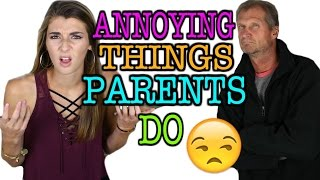 Things PARENTS Do That Annoy YOU!