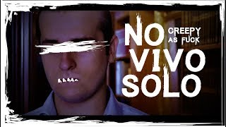 Creepy As Fuck: No vivo solo