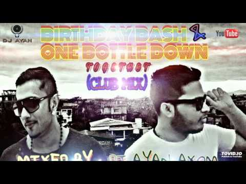 Birthday Bash VS One Bottle Down - Club Mix | Dj Ayan Axom | Yo Yo Honey Singh