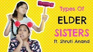 Types of ELDER SISTERS ft. Shruti Arjun Anand ....