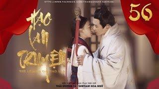 [THUYẾT MINH] - Hạo Lan Truyện - Tập 56 | Phim Cổ Trang Trung Quốc 2019