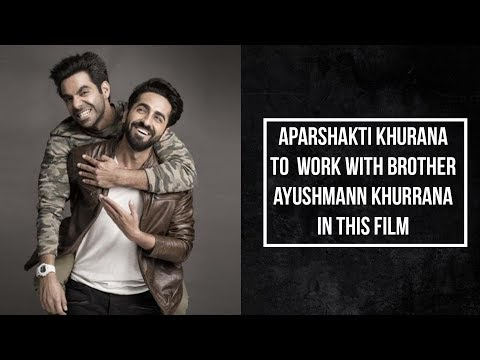 Aparshakti Khurana to work with brother Ayushmann Khurrana in this film Mp3