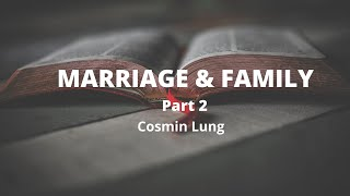 MARRIAGE & FAMILY  Part 2  Cosmin Lung