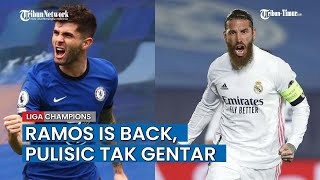 Prediksi Line Up Chelsea Vs Real Madrid - Sergio Ramos Comeback!