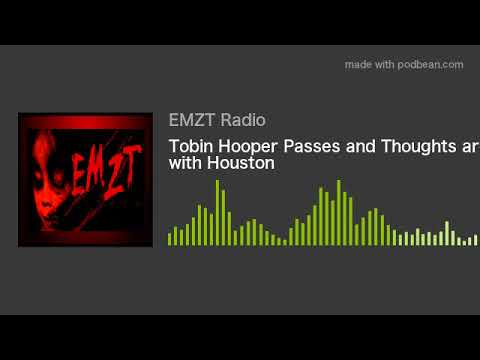 Tobin Hooper Passes and Thoughts are with Houston