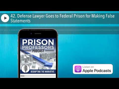42. Defense Lawyer Goes to Federal Prison for Making False Statements