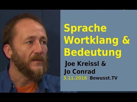 Sprache, Wortklang & Bedeutung - Joe Kreissl   Bewusst.TV - 3.11.2016