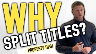 Splitting Titles - Property Tips!