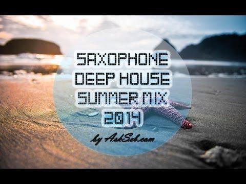 Saxophone Deep House Summer Mix 2014 Mix by AskSeb com