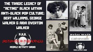 The Tragic Legacy Of Acting Black Within Anti-Black Pop Culture:Bert Williams, George & Aida Walker