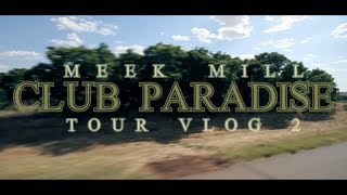 Meek Mill - Club Paradise Tour (Vlog #2)